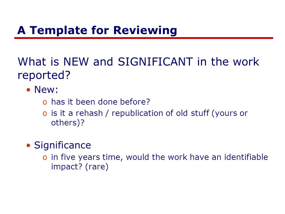 A Template for Reviewing What is NEW and SIGNIFICANT in the work reported.