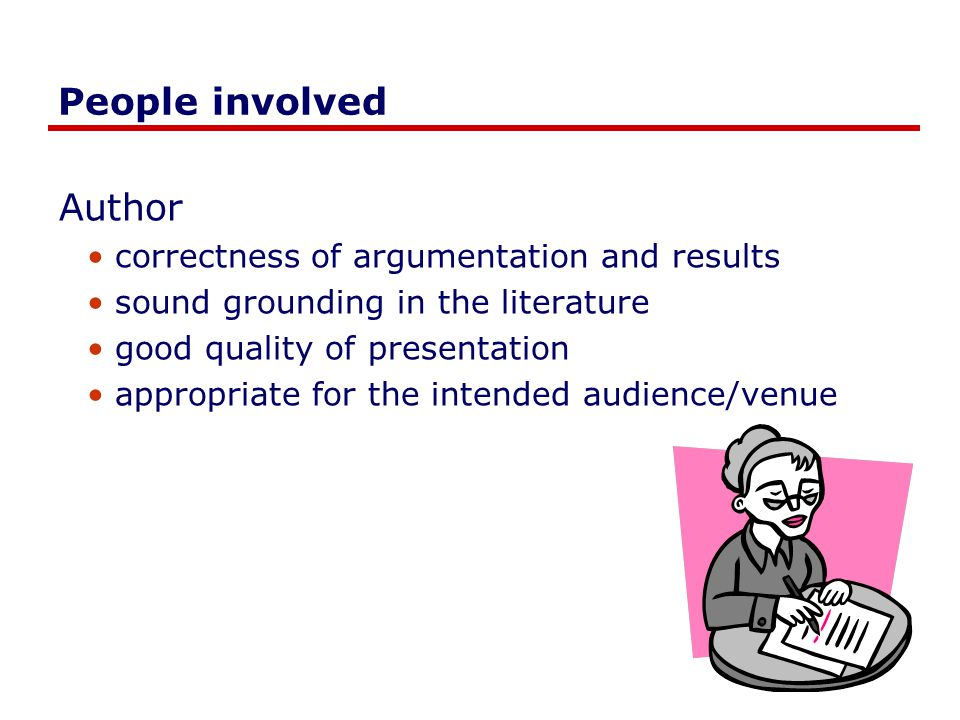 People involved Author correctness of argumentation and results sound grounding in the literature good quality of presentation appropriate for the intended audience/venue
