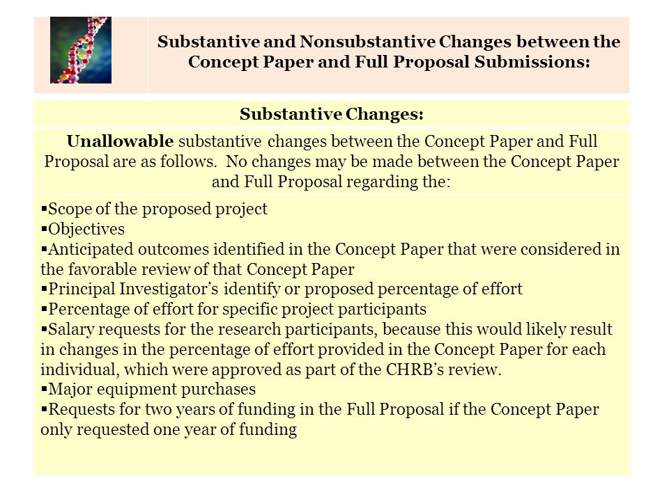 Calendar of Key Dates Substantive Changes: Unallowable substantive changes between the Concept Paper and Full Proposal are as follows.