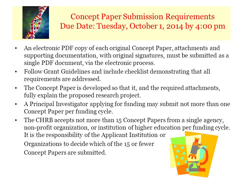 Calendar of Key Dates Concept Paper Submission Requirements Due Date: Tuesday, October 1, 2014 by 4:00 pm An electronic PDF copy of each original Concept Paper, attachments and supporting documentation, with original signatures, must be submitted as a single PDF document, via the electronic process.