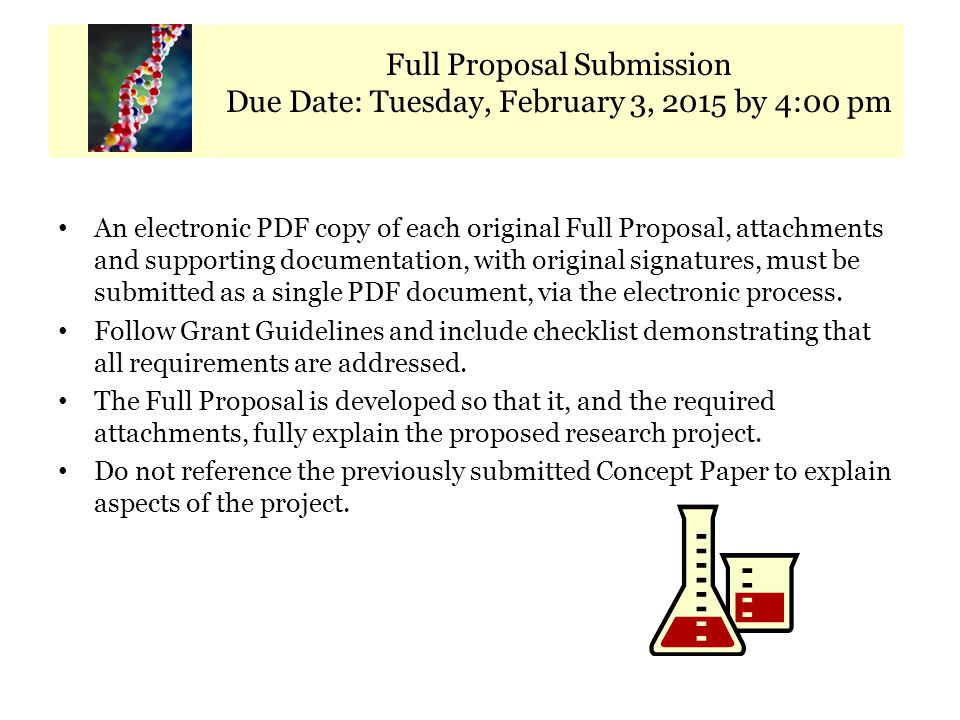 Calendar of Key Dates Full Proposal Submission Due Date: Tuesday, February 3, 2015 by 4:00 pm An electronic PDF copy of each original Full Proposal, a