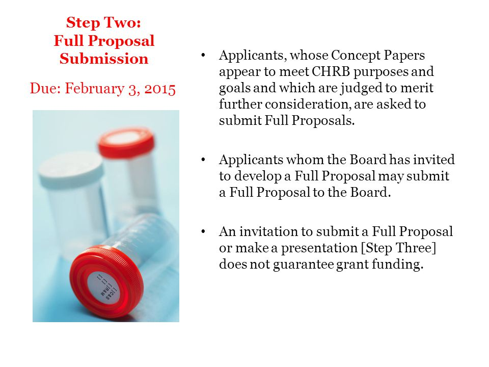 Step Two: Full Proposal Submission Applicants, whose Concept Papers appear to meet CHRB purposes and goals and which are judged to merit further consi
