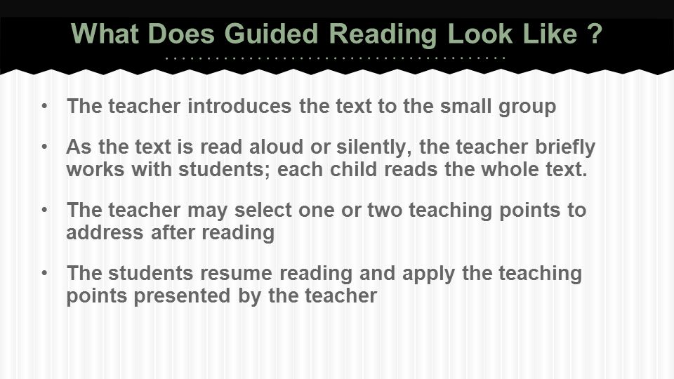 What Does Guided Reading Look Like ? The teacher introduces the text to the small group As the text is read aloud or silently, the teacher briefly wor