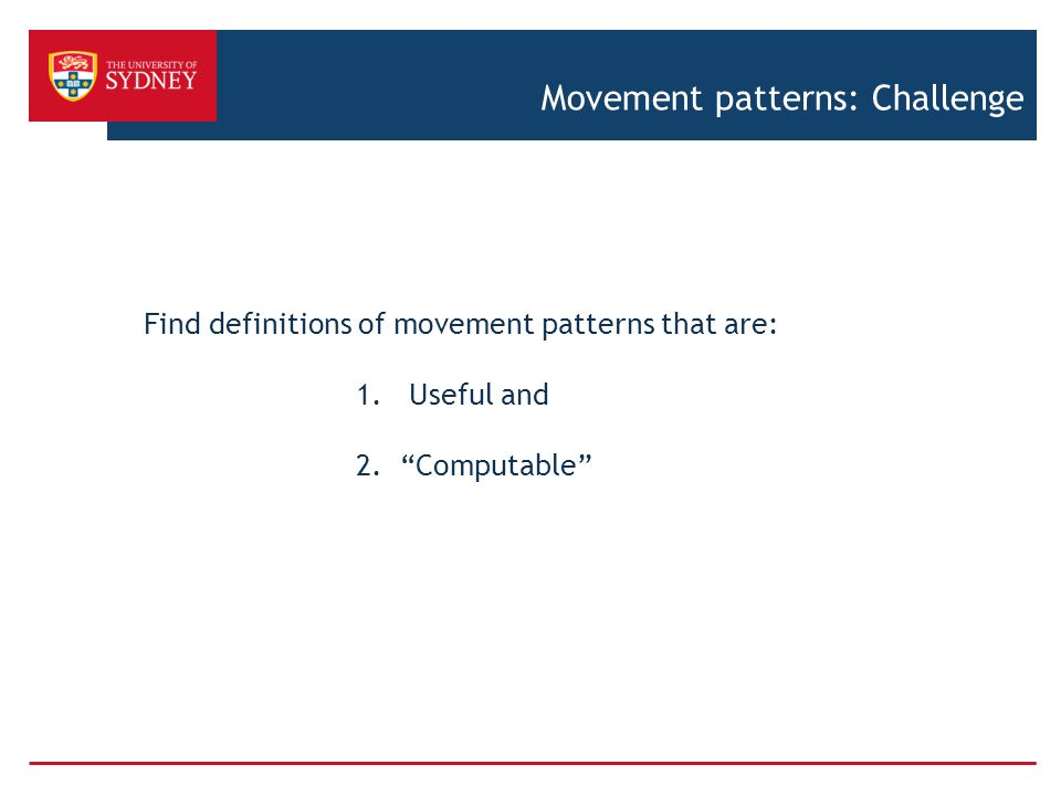 Movement patterns: Challenge Find definitions of movement patterns that are: 1.Useful and 2.