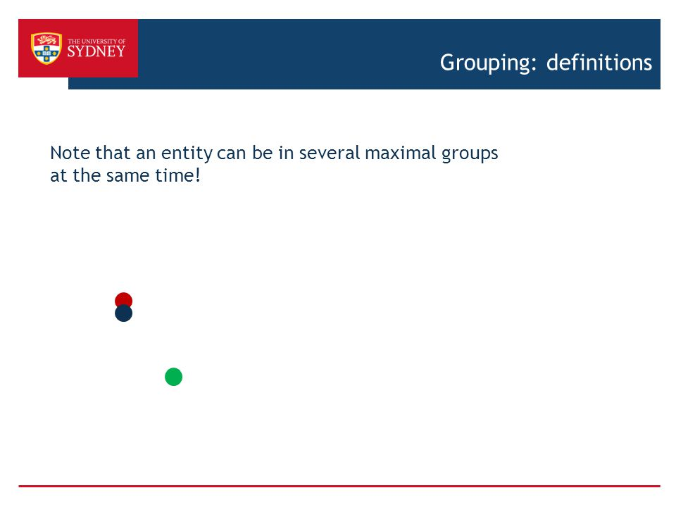Grouping: definitions Note that an entity can be in several maximal groups at the same time!