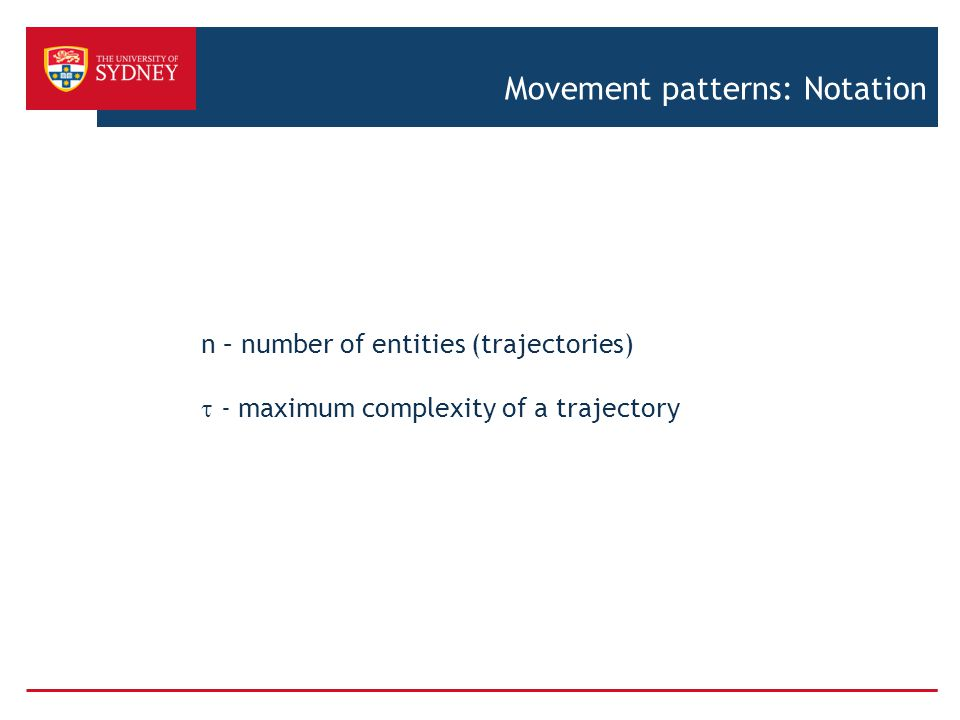 Movement patterns: Notation n – number of entities (trajectories)  - maximum complexity of a trajectory