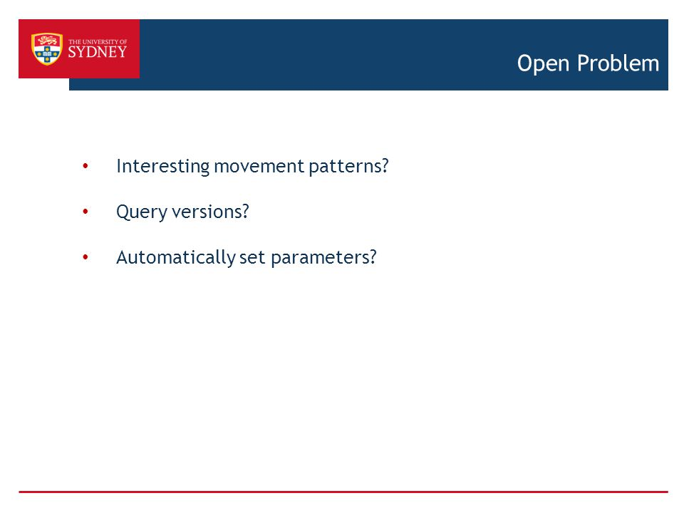 Open Problem Interesting movement patterns? Query versions? Automatically set parameters?
