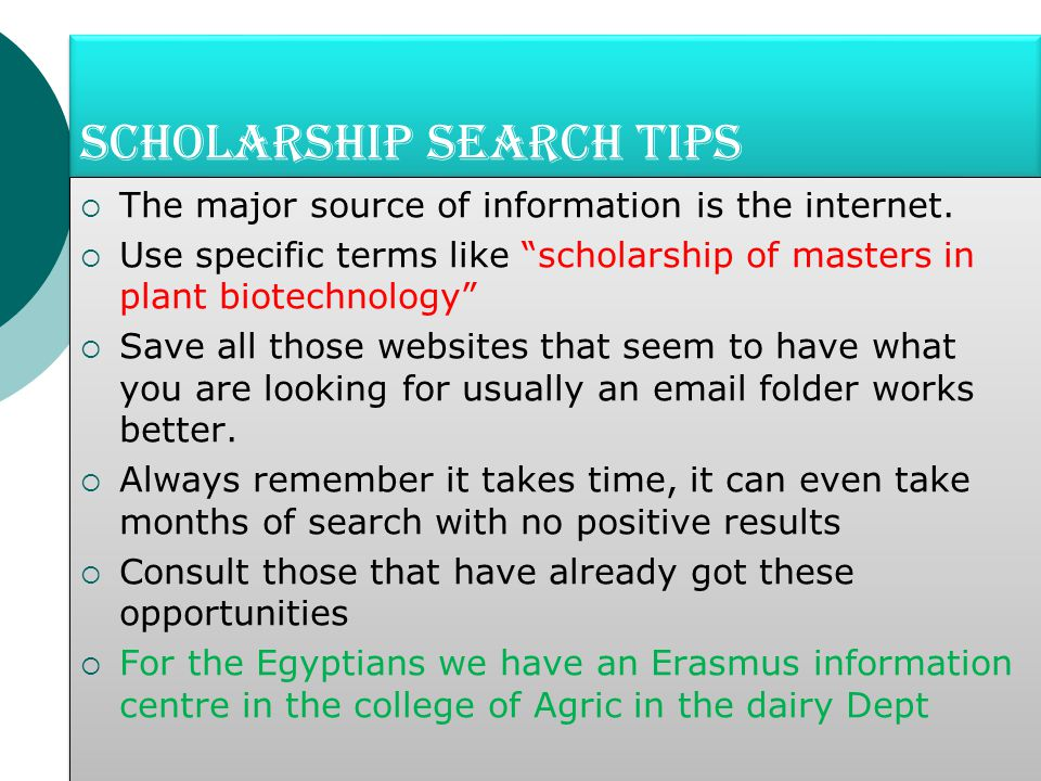 Scholarship search tips  The major source of information is the internet.