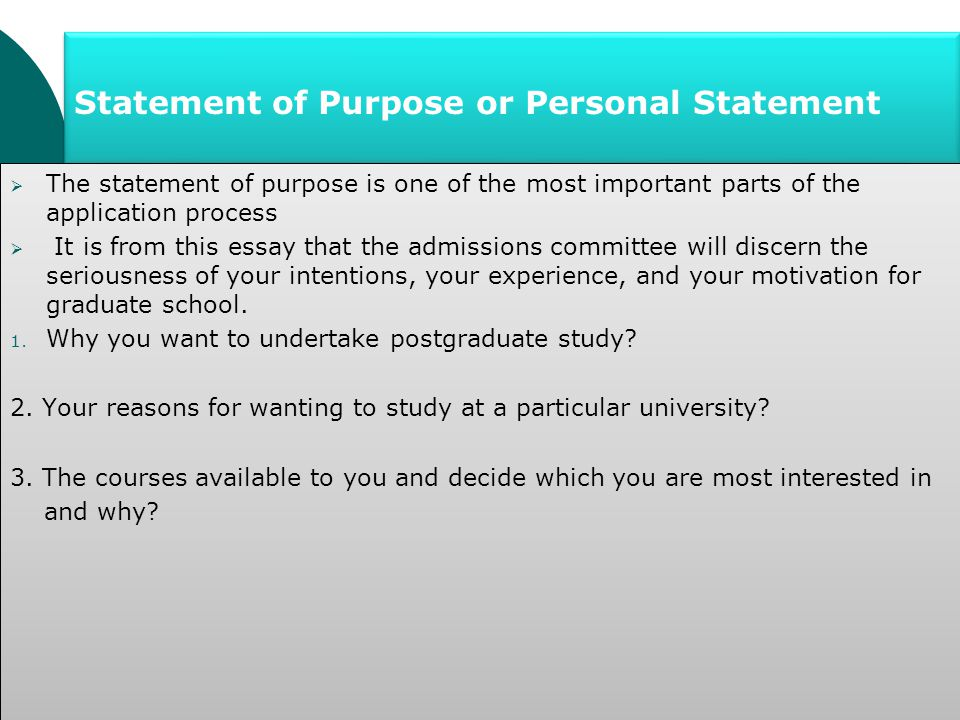 Statement of Purpose or Personal Statement  The statement of purpose is one of the most important parts of the application process  It is from this essay that the admissions committee will discern the seriousness of your intentions, your experience, and your motivation for graduate school.