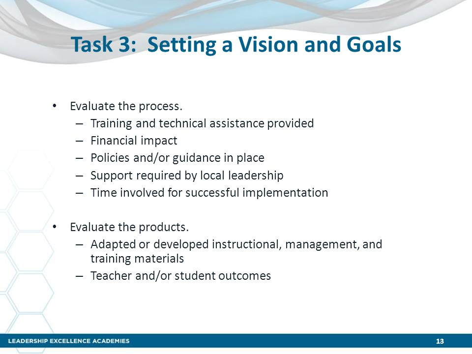 Task 3: Setting a Vision and Goals Evaluate the process. – Training and technical assistance provided – Financial impact – Policies and/or guidance in