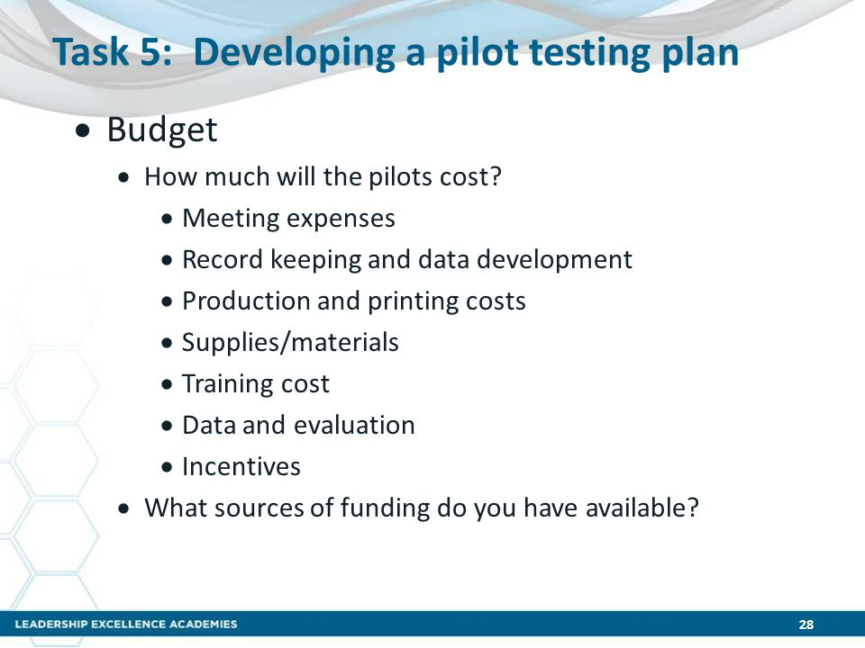 Task 5: Developing a pilot testing plan  Budget  How much will the pilots cost.