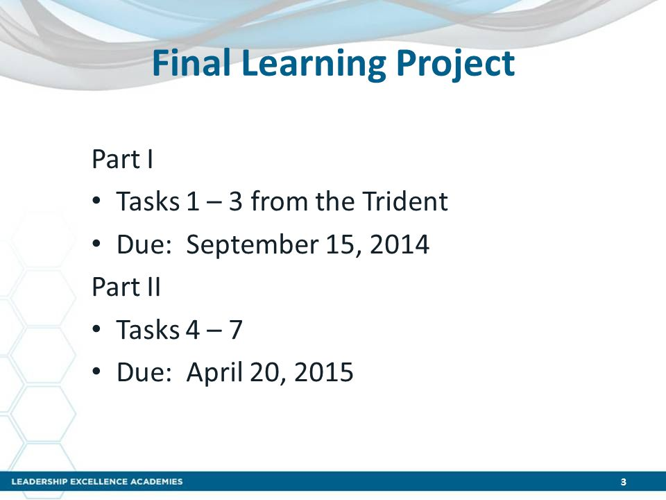 Final Learning Project Part I Tasks 1 – 3 from the Trident Due: September 15, 2014 Part II Tasks 4 – 7 Due: April 20, 2015 3