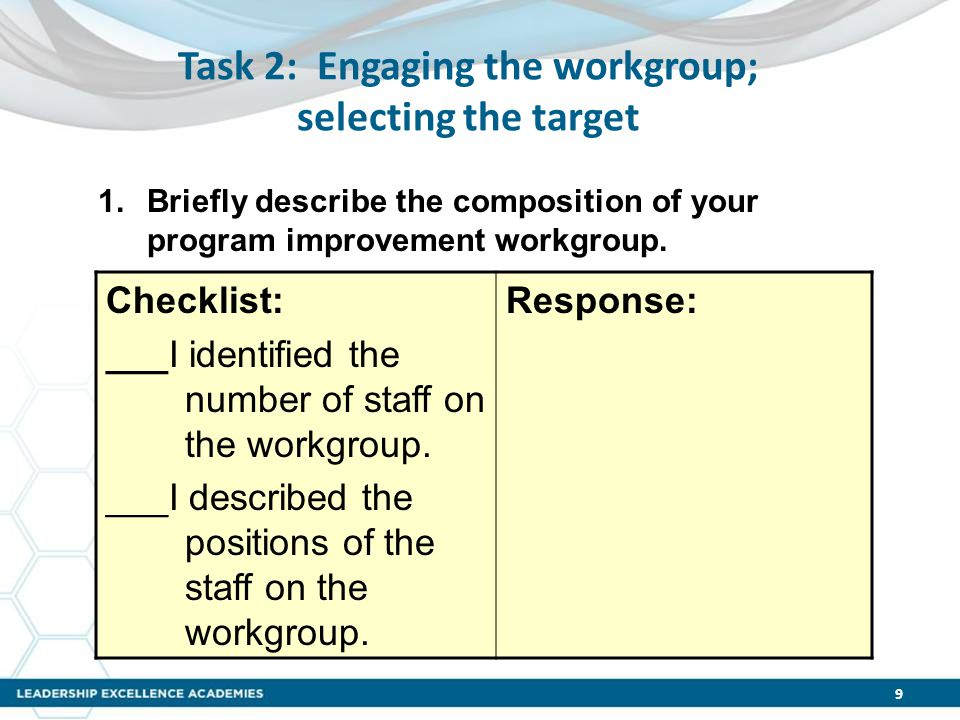 Task 2: Engaging the workgroup; selecting the target Checklist: ___I identified the number of staff on the workgroup. ___I described the positions of