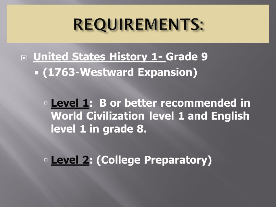  United States History 1- Grade 9  (1763-Westward Expansion)  Level 1: B or better recommended in World Civilization level 1 and English level 1 in grade 8.