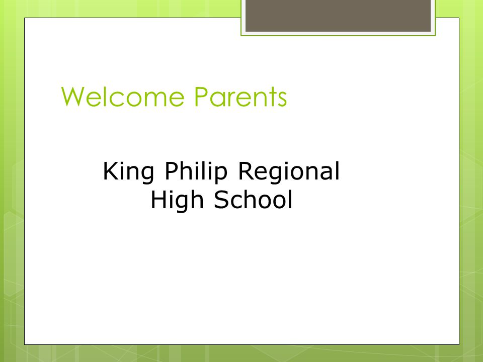Welcome Parents King Philip Regional High School