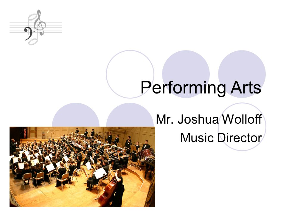 Performing Arts Mr. Joshua Wolloff Music Director