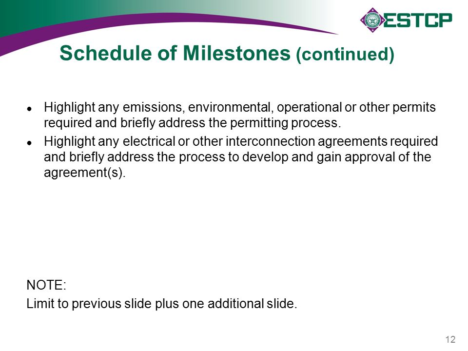 Schedule of Milestones (continued) ● Highlight any emissions, environmental, operational or other permits required and briefly address the permitting process.