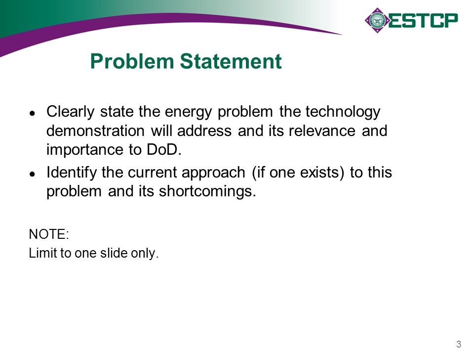 Problem Statement ● Clearly state the energy problem the technology demonstration will address and its relevance and importance to DoD. ● Identify the