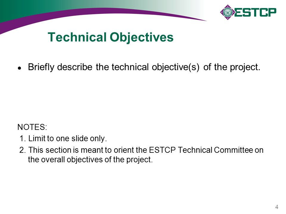 Technical Objectives ● Briefly describe the technical objective(s) of the project. NOTES: 1. Limit to one slide only. 2. This section is meant to orie