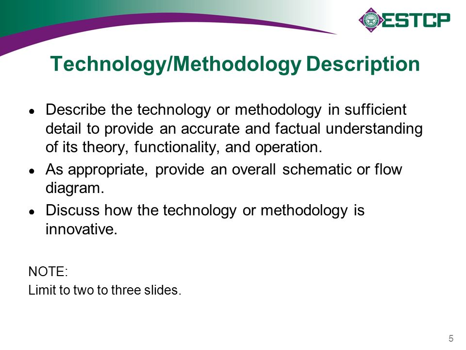 Technology/Methodology Description ● Describe the technology or methodology in sufficient detail to provide an accurate and factual understanding of its theory, functionality, and operation.