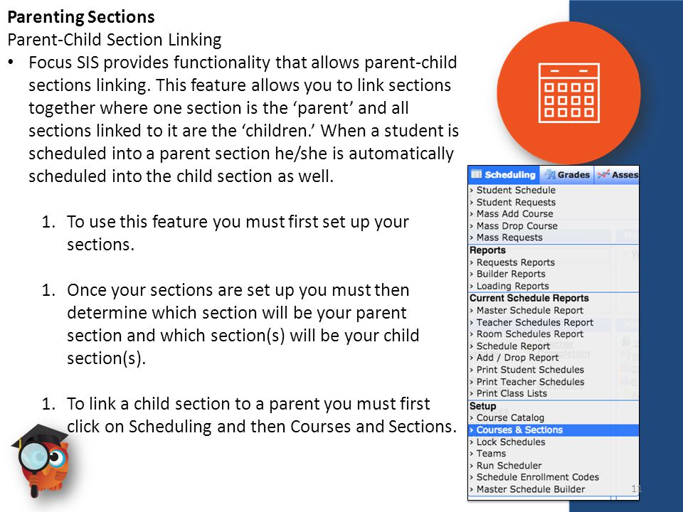 Scheduling Parenting Sections Parent-Child Section Linking Focus SIS provides functionality that allows parent-child sections linking.
