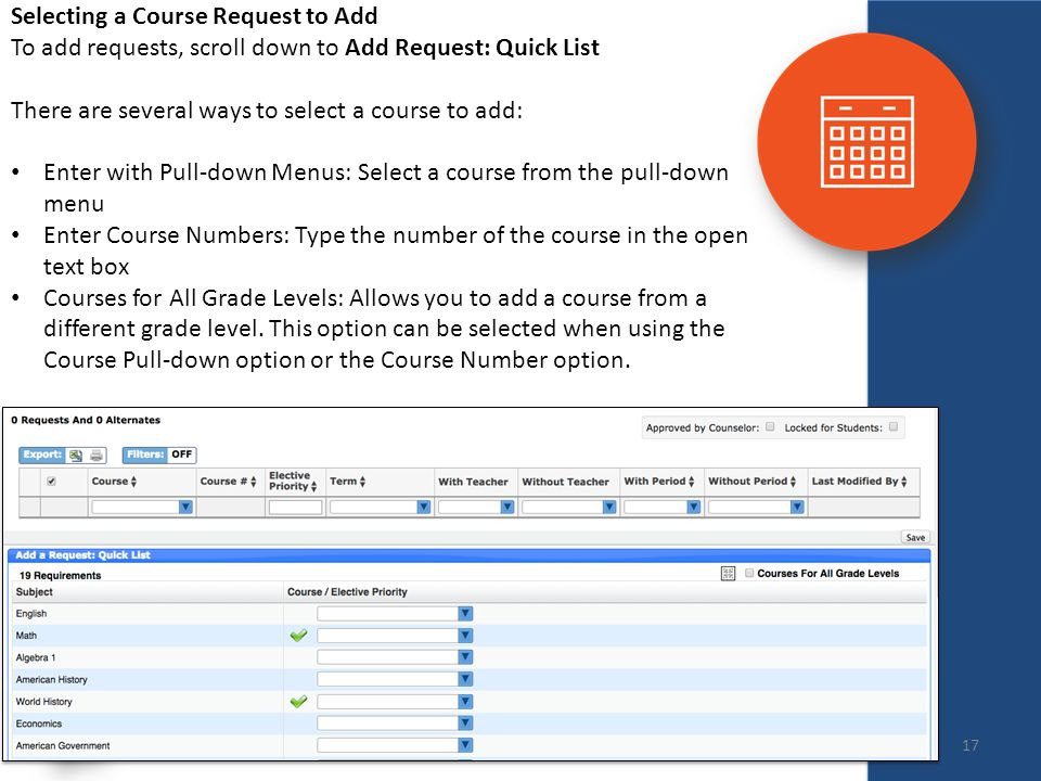 Selecting a Course Request to Add To add requests, scroll down to Add Request: Quick List There are several ways to select a course to add: Enter with Pull-down Menus: Select a course from the pull-down menu Enter Course Numbers: Type the number of the course in the open text box Courses for All Grade Levels: Allows you to add a course from a different grade level.