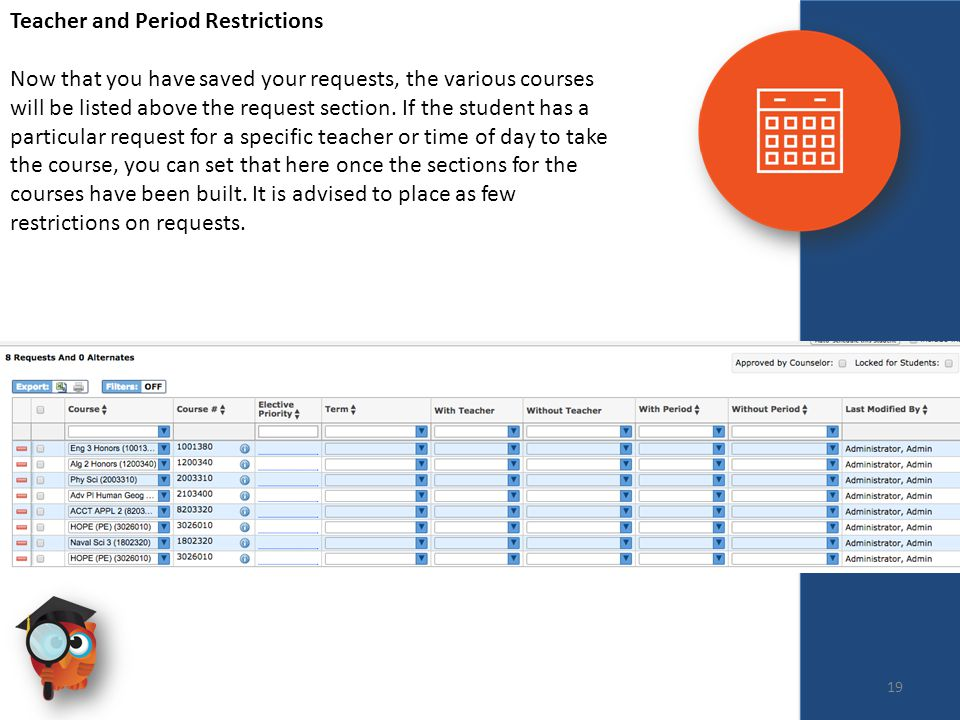 Scheduling Teacher and Period Restrictions Now that you have saved your requests, the various courses will be listed above the request section.