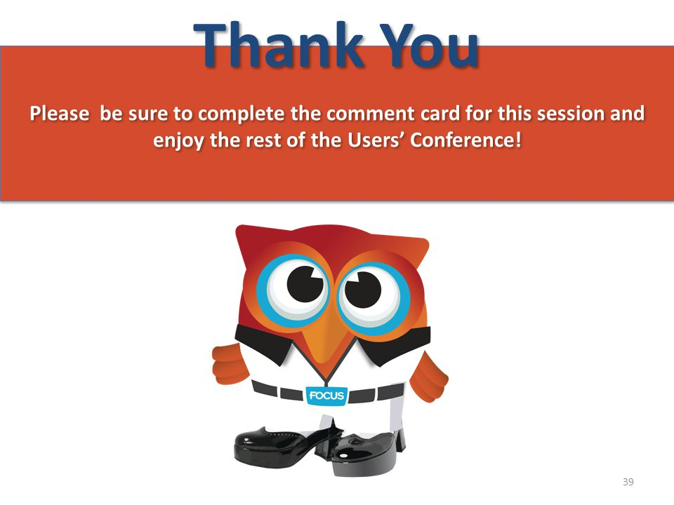 Thank You Please be sure to complete the comment card for this session and enjoy the rest of the Users' Conference.