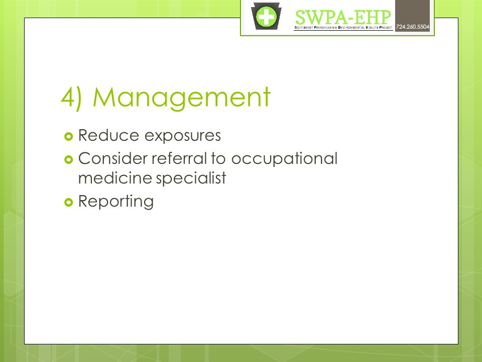 4) Management  Reduce exposures  Consider referral to occupational medicine specialist  Reporting 724.260.5504