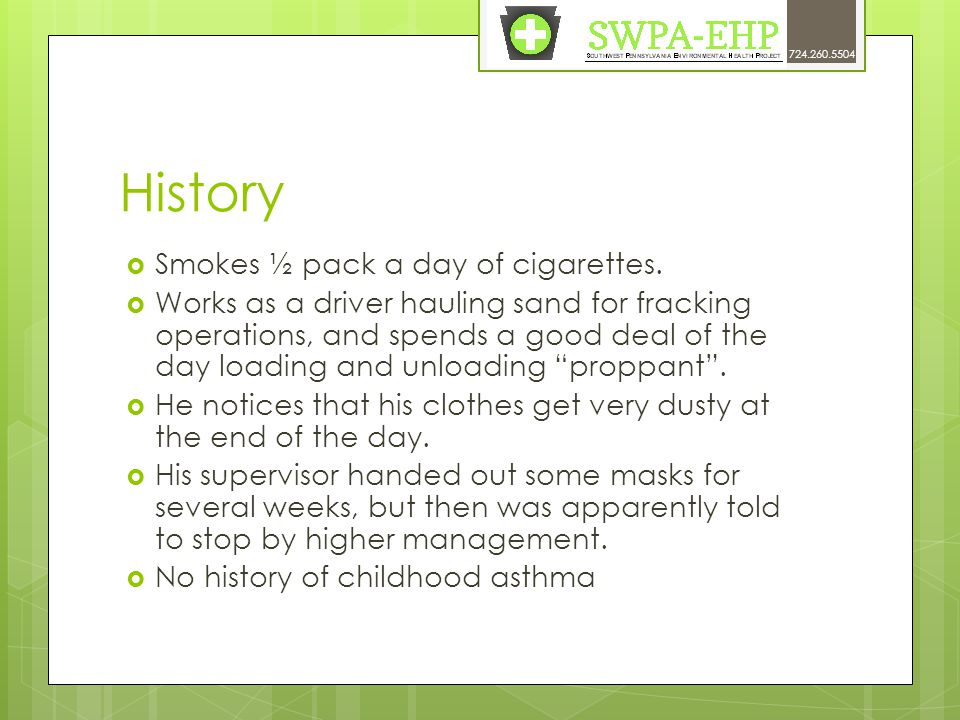 History  Smokes ½ pack a day of cigarettes.