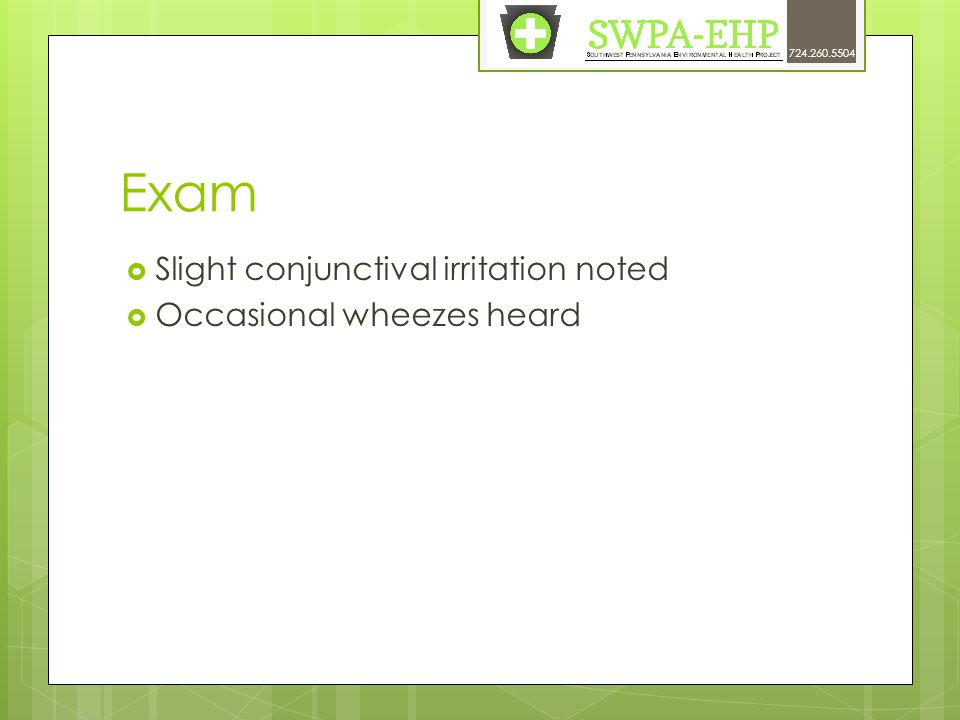 Exam  Slight conjunctival irritation noted  Occasional wheezes heard 724.260.5504