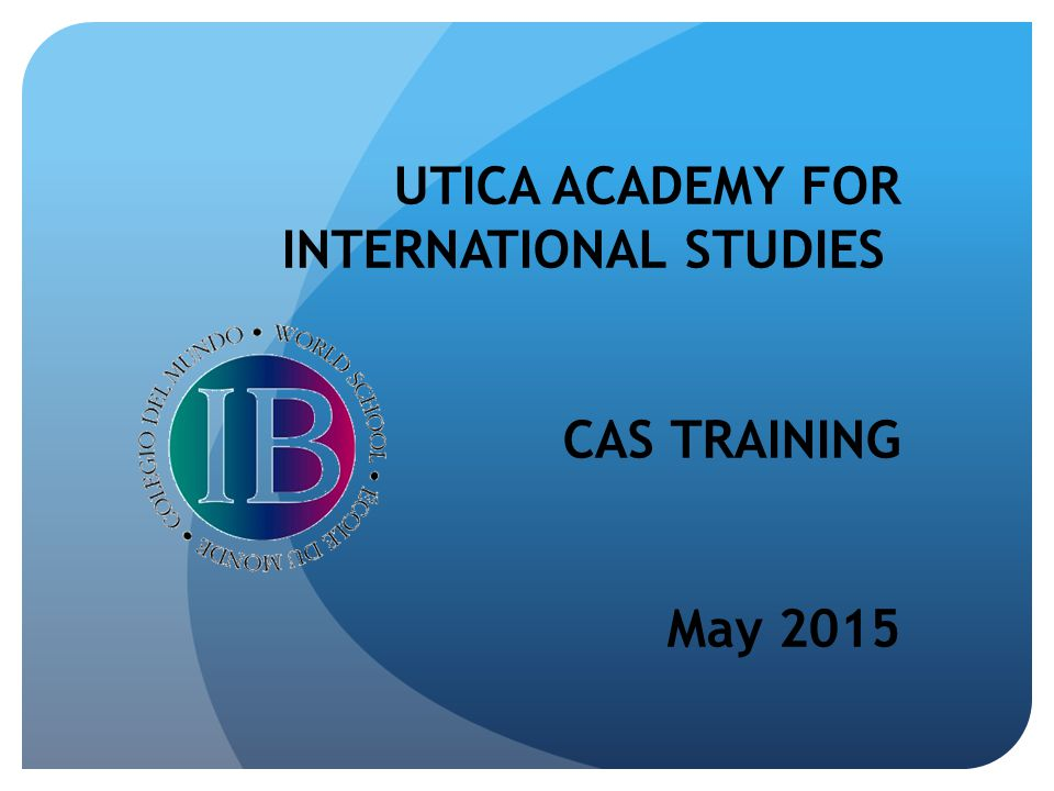 UTICA ACADEMY FOR INTERNATIONAL STUDIES CAS TRAINING May 2015