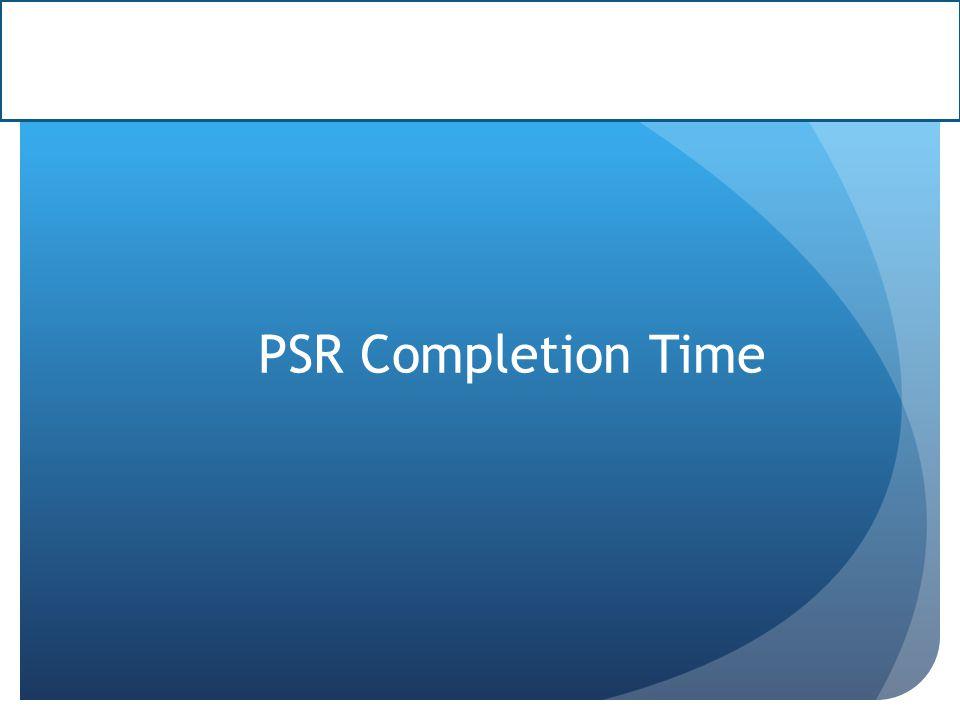 PSR Completion Time