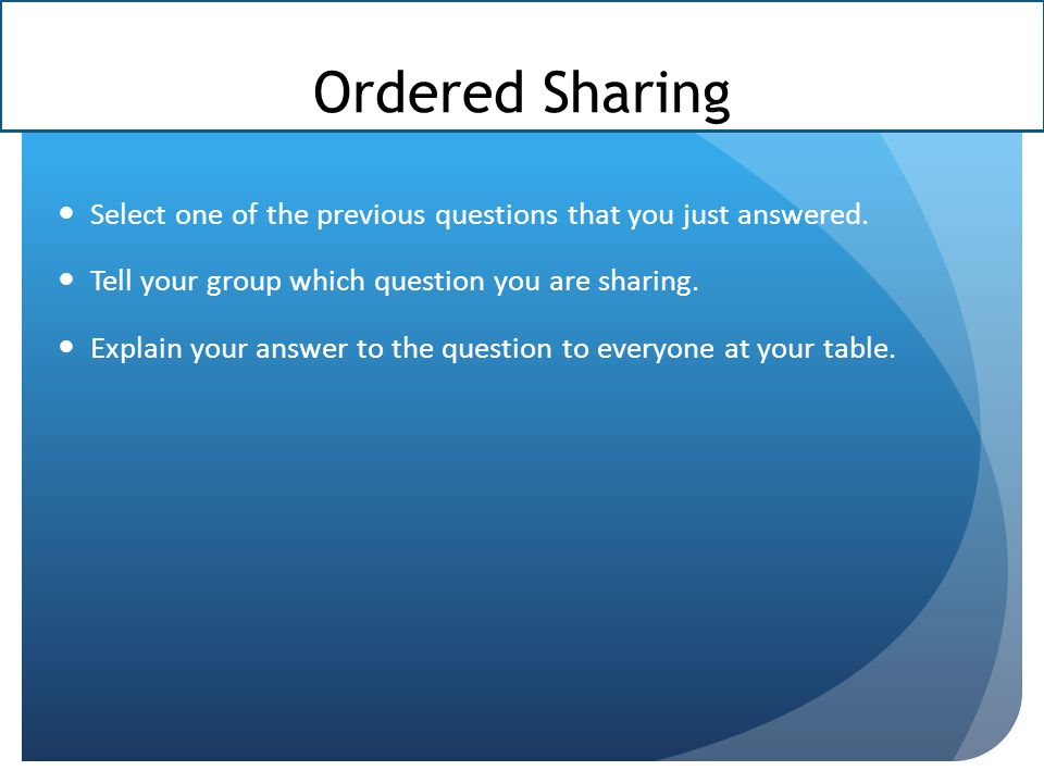 Ordered Sharing Select one of the previous questions that you just answered.