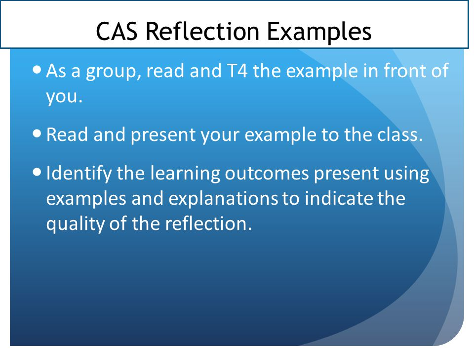 CAS Reflection Examples As a group, read and T4 the example in front of you.