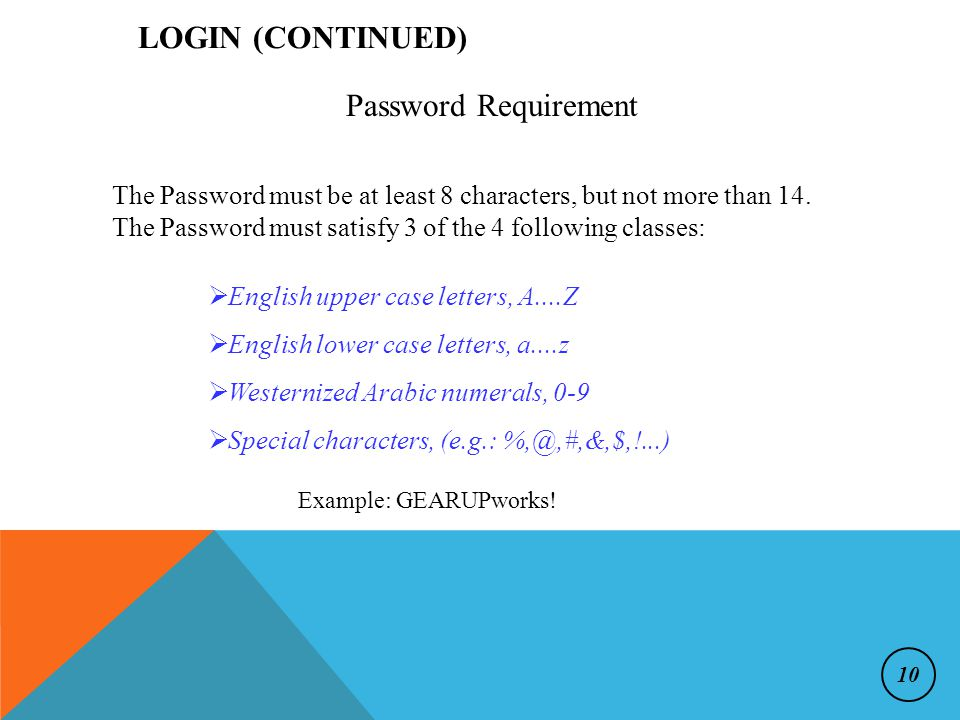 Password Requirement LOGIN (CONTINUED) The Password must be at least 8 characters, but not more than 14.