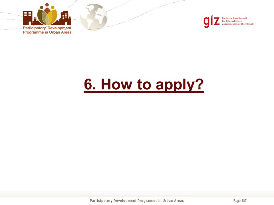 Page 107 6. How to apply? Participatory Development Programme in Urban Areas