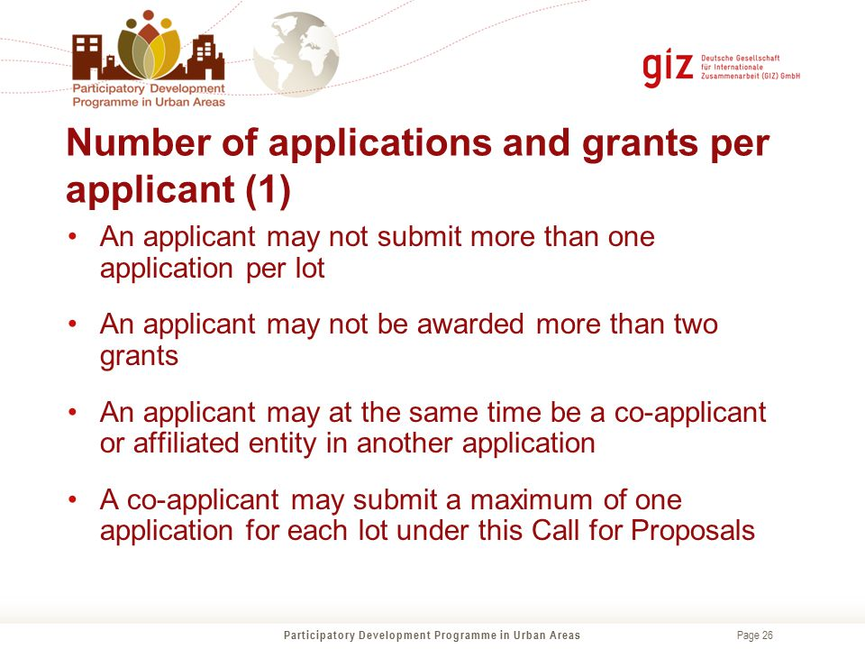 Page 26 Number of applications and grants per applicant (1) Participatory Development Programme in Urban Areas An applicant may not submit more than o