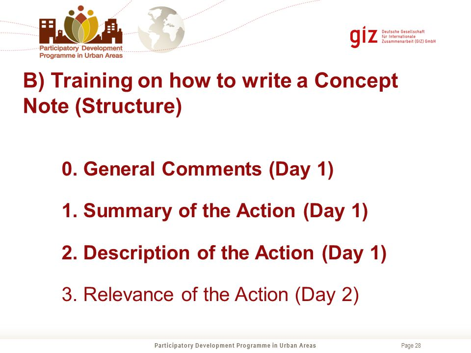 Page 28 B) Training on how to write a Concept Note (Structure) 0. General Comments (Day 1) 1. Summary of the Action (Day 1) 2. Description of the Acti