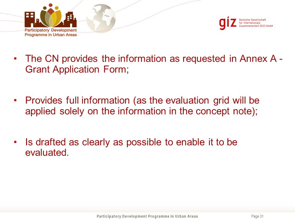 Page 31 The CN provides the information as requested in Annex A - Grant Application Form; Provides full information (as the evaluation grid will be ap