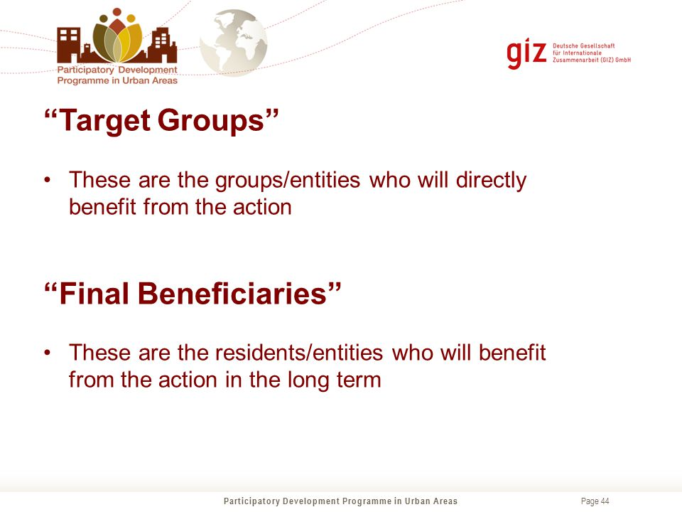 """Page 44 """"Target Groups"""" These are the groups/entities who will directly benefit from the action """"Final Beneficiaries"""" These are the residents/entities"""