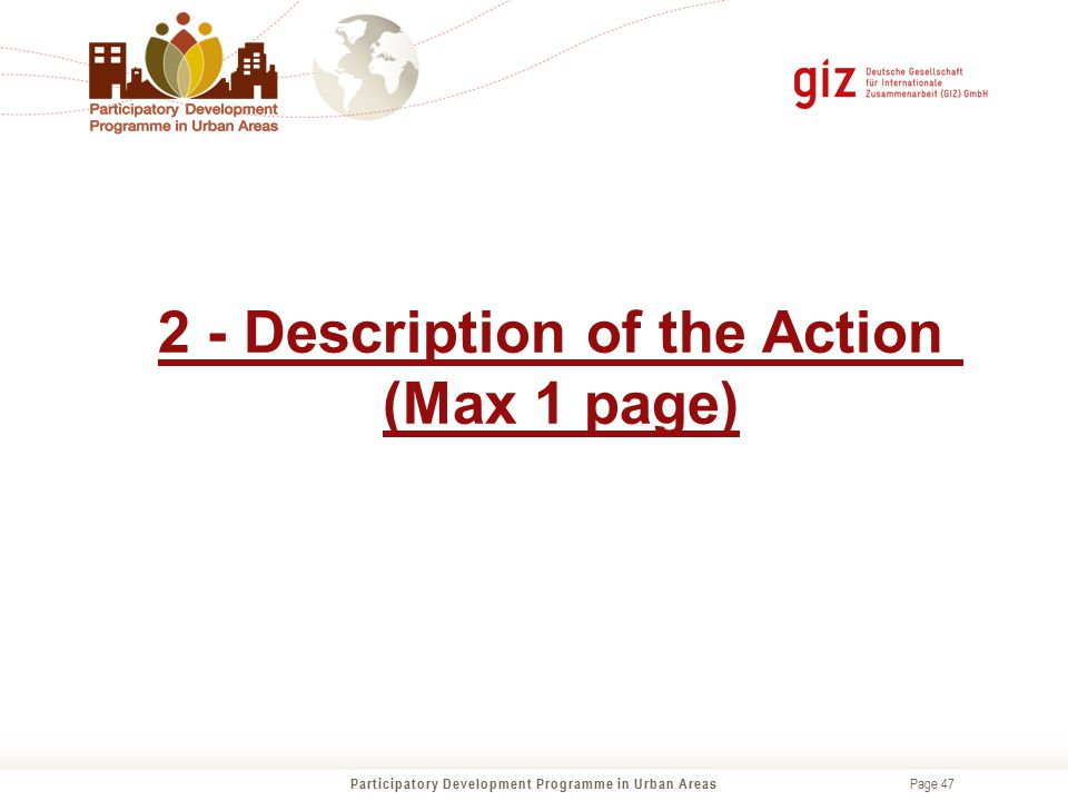 Page 47 2 - Description of the Action (Max 1 page) Participatory Development Programme in Urban Areas