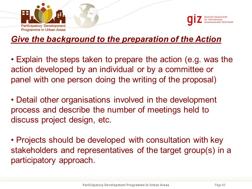 Page 49 Give the background to the preparation of the Action Explain the steps taken to prepare the action (e.g. was the action developed by an indivi