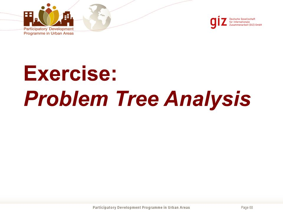 Page 68 Participatory Development Programme in Urban Areas Exercise: Problem Tree Analysis