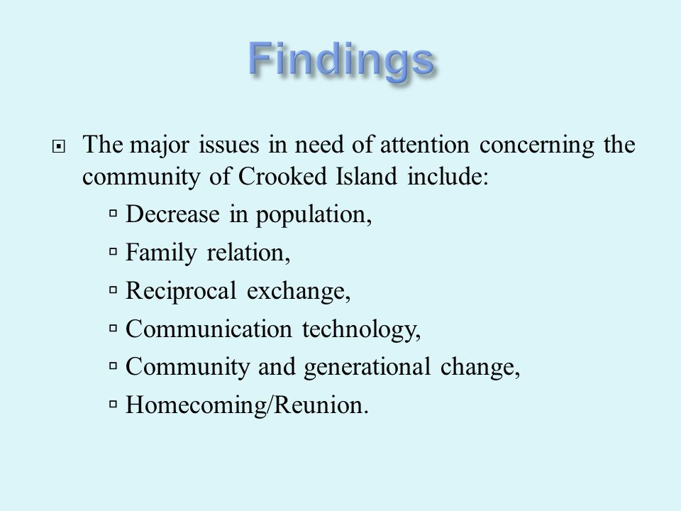  The major issues in need of attention concerning the community of Crooked Island include:  Decrease in population,  Family relation,  Reciprocal