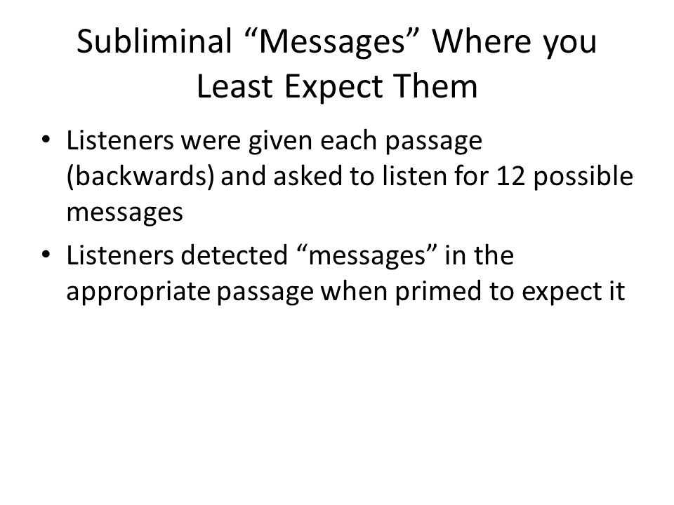 """Subliminal """"Messages"""" Where you Least Expect Them Listeners were given each passage (backwards) and asked to listen for 12 possible messages Listeners"""