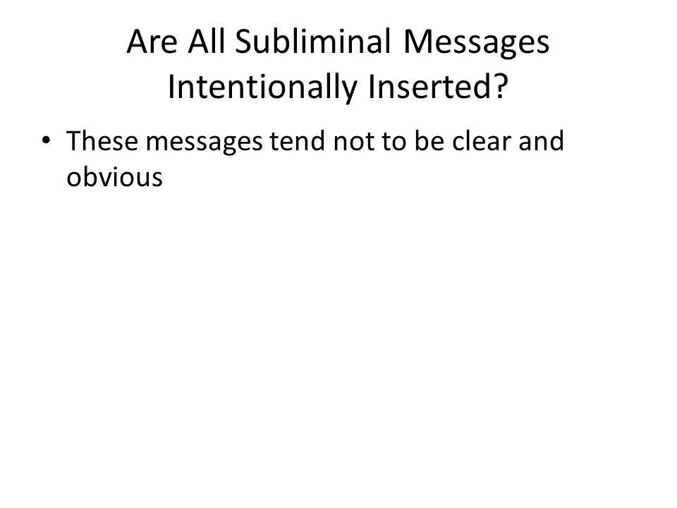 Are All Subliminal Messages Intentionally Inserted? These messages tend not to be clear and obvious