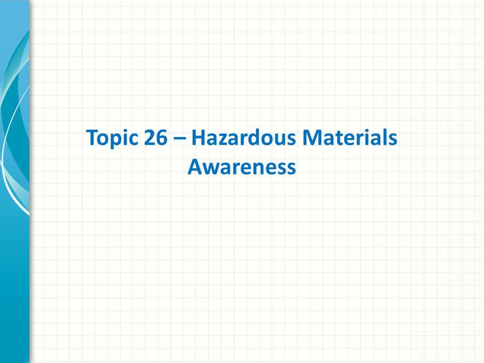 Topic 26 – Hazardous Materials Awareness