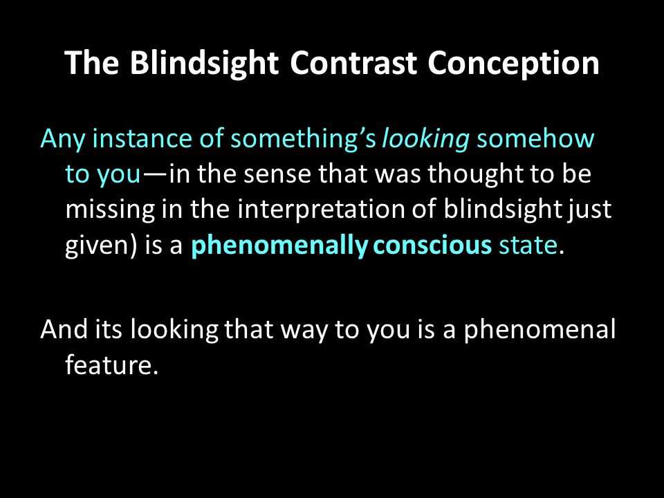 The Blindsight Contrast Conception Any instance of something's looking somehow to you—in the sense that was thought to be missing in the interpretatio