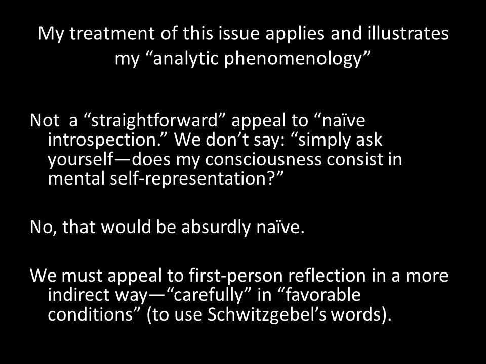 This means correcting Schwitzgebel's worst mistake Schwitzgebel assumes that if introspection can guide us in such matters –regarding the phenomenal character of experience– it should allow us to reach agreement…as easily and straightforwardly as we reach agreement about the presence of the table (p.128)—by looking.